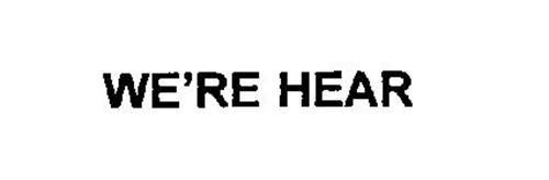 WE'RE HEAR