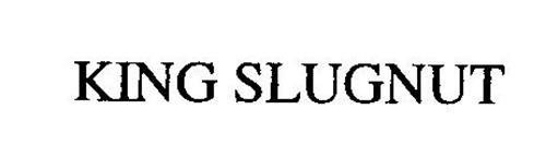 KING SLUGNUT