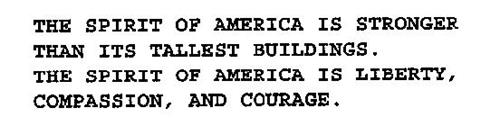 THE SPIRIT OF AMERICA IS STRONGER THAN ITS TALLEST BUILDINGS. THE SPIRIT OF AMERICA IS LIBERTY, COMPASSION, AND COURAGE.