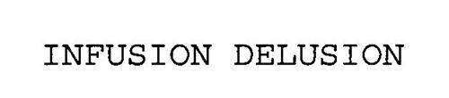 INFUSION DELUSION