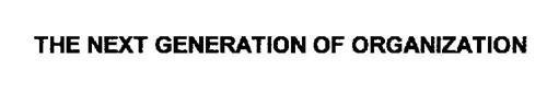 THE NEXT GENERATION OF ORGANIZATION