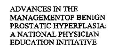 ADVANCES IN THE MANAGEMENT OF BENIGN PROSTATIC HYPERPLASIA: A NATIONAL PHYSICIAN EDUCATION INITIATIVE