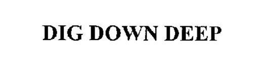 DIG DOWN DEEP
