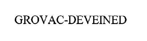 GROVAC-DEVEINED