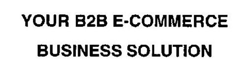 YOUR B2B E-COMMERCE BUSINESS SOLUTION