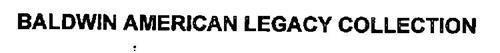 BALDWIN AMERICAN LEGACY COLLECTION