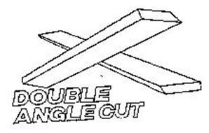 DOUBLE ANGLE CUT