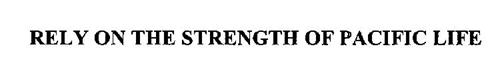 RELY ON THE STRENGTH OF PACIFIC LIFE