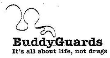 BUDDYGUARDS IT'S ALL ABOUT LIFE, NOT DRUGS