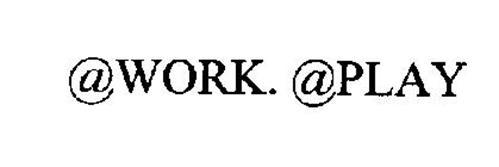 @WORK. @PLAY