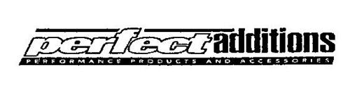 PERFECT ADDITIONS PERFORMANCE PRODUCTS AND ACCESSORIES