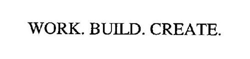 WORK. BUILD. CREATE.