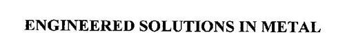 ENGINEERED SOLUTIONS IN METAL