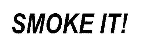 SMOKE IT!