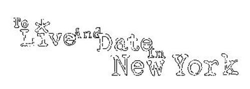 TO LIVE AND DATE IN NEW YORK