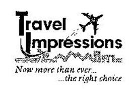 TRAVEL IMPRESSIONS NOW MORE THAN EVER... ...THE RIGHT CHOICE