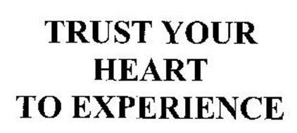 TRUST YOUR HEART TO EXPERIENCE