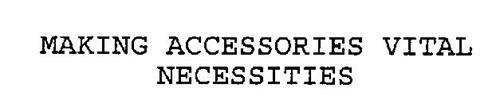 MAKING ACCESSORIES VITAL NECESSITIES