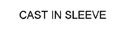 CAST IN SLEEVE