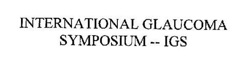 INTERNATIONAL GLAUCOMA SYMPOSIUM-- IGS