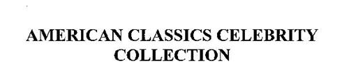 AMERICAN CLASSICS CELEBRITY COLLECTION