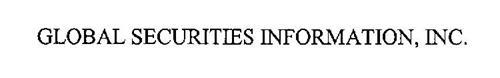 GLOBAL SECURITIES INFORMATION, INC.