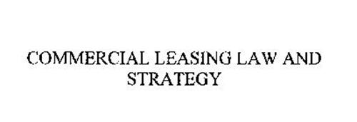 COMMERCIAL LEASING LAW AND STRATEGY