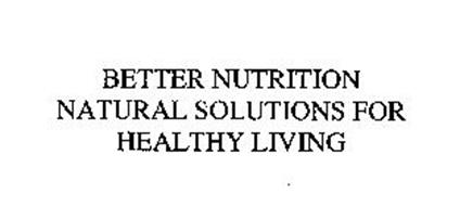 BETTER NUTRITION NATURAL SOLUTIONS FOR HEALTHY LIVING