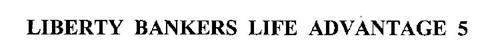 LIBERTY BANKERS LIFE ADVANTAGE 5