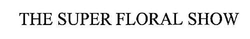THE SUPER FLORAL SHOW