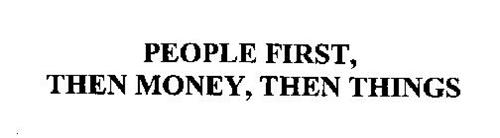 PEOPLE FIRST, THEN MONEY, THEN THINGS
