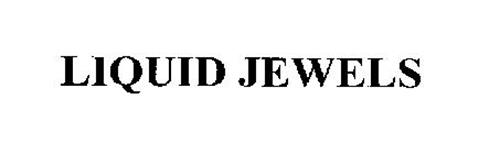 LIQUID JEWELS
