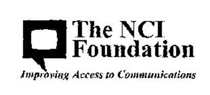THE NCI FOUNDATION IMPROVING ACCESS TO COMMUNICATIONS