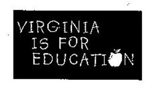 VIRGINIA IS FOR EDUCATION