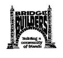 BRIDGE BUILDERS BUILDING A COMMUNITY OF FRIENDS