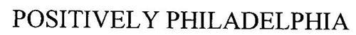POSITIVELY PHILADELPHIA