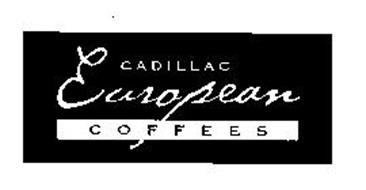 CADILLAC EUROPEAN COFFEES