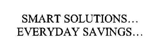 SMART SOLUTIONS...  EVERYDAY SAVINGS...