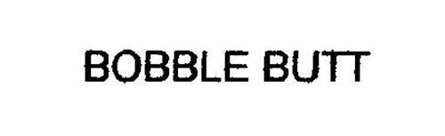 BOBBLE BUTT