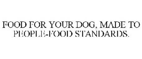 FOOD FOR YOUR DOG, MADE TO PEOPLE-FOOD STANDARDS.