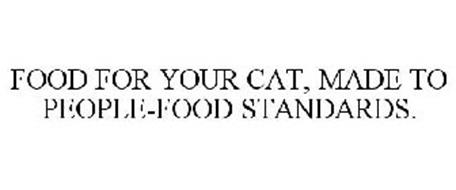 FOOD FOR YOUR CAT, MADE TO PEOPLE-FOOD STANDARDS.