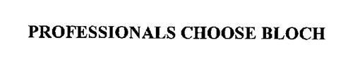 PROFESSIONALS CHOOSE BLOCH
