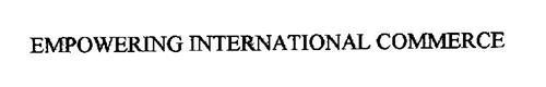 EMPOWERING INTERNATIONAL COMMERCE
