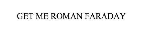 GET ME ROMAN FARADAY