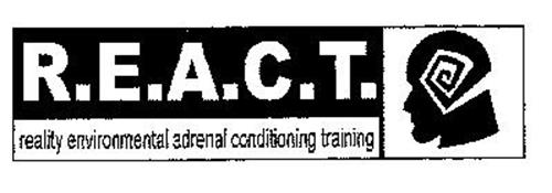 R.E.A.C.T. REALITY ENVIRONMENTAL ADRENAL CONDITIONING TRAINING