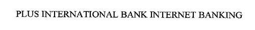 PLUS INTERNATIONAL BANK INTERNET BANKING