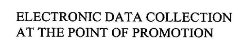 ELECTRONIC DATA COLLECTION AT THE POINT OF PROMOTION