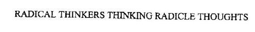 RADICAL THINKERS THINKING RADICLE THOUGHTS