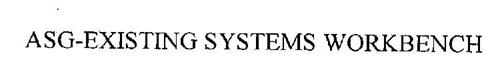 ASG-EXISTING SYSTEMS WORKBENCH
