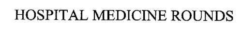 HOSPITAL MEDICINE ROUNDS
